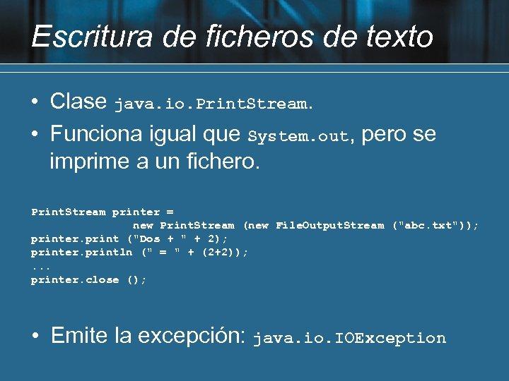 Escritura de ficheros de texto • Clase java. io. Print. Stream. • Funciona igual