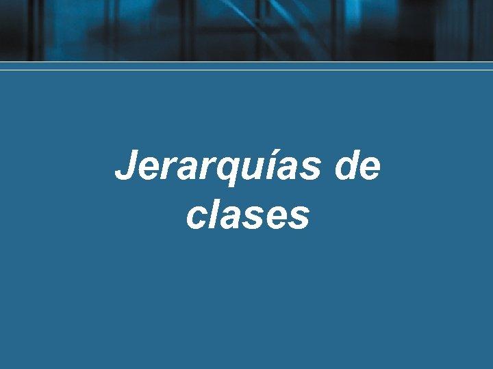 Jerarquías de clases