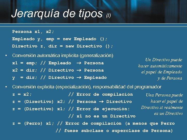 Jerarquía de tipos (I) Persona x 1, x 2; Empleado y, emp = new