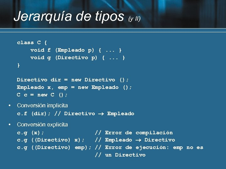 Jerarquía de tipos (y II) class C { void f (Empleado p) {. .