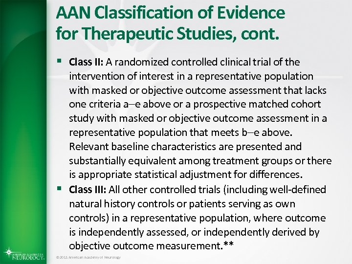AAN Classification of Evidence for Therapeutic Studies, cont. § Class II: A randomized controlled