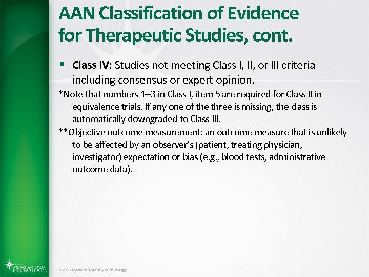 AAN Classification of Evidence for Therapeutic Studies, cont. § Class IV: Studies not meeting
