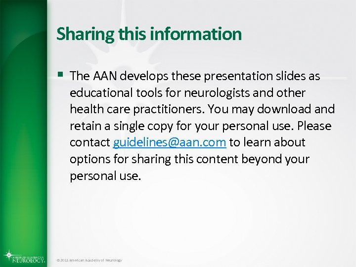 Sharing this information § The AAN develops these presentation slides as educational tools for