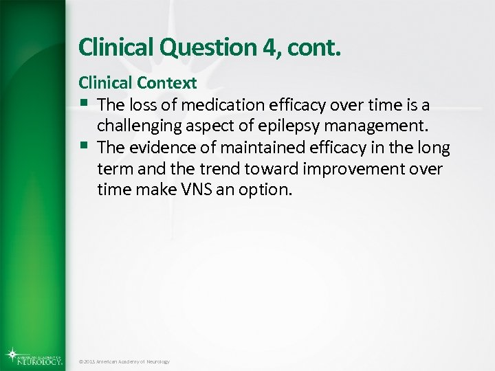 Clinical Question 4, cont. Clinical Context § The loss of medication efficacy over time
