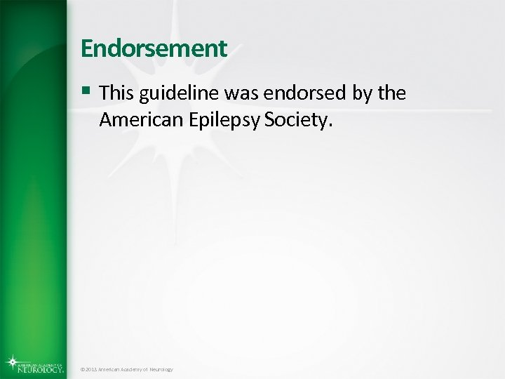 Endorsement § This guideline was endorsed by the American Epilepsy Society. © 2013 American