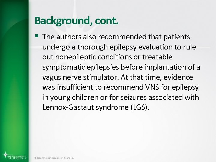 Background, cont. § The authors also recommended that patients undergo a thorough epilepsy evaluation