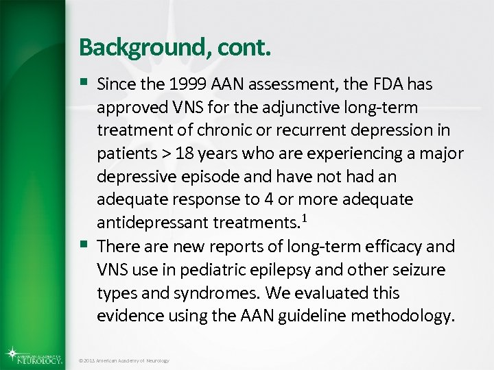 Background, cont. § Since the 1999 AAN assessment, the FDA has § approved VNS