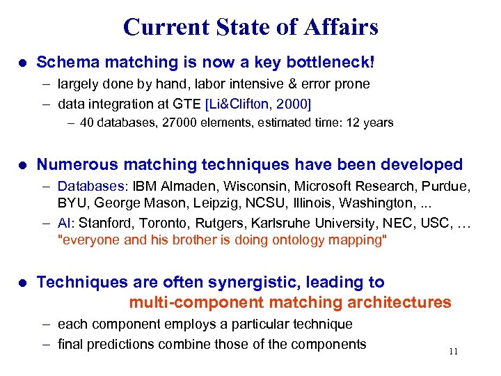 Current State of Affairs l Schema matching is now a key bottleneck! – largely