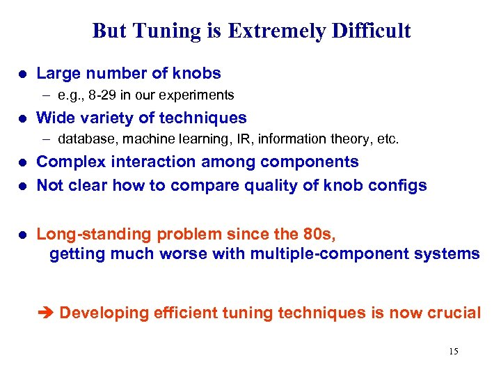 But Tuning is Extremely Difficult l Large number of knobs – e. g. ,