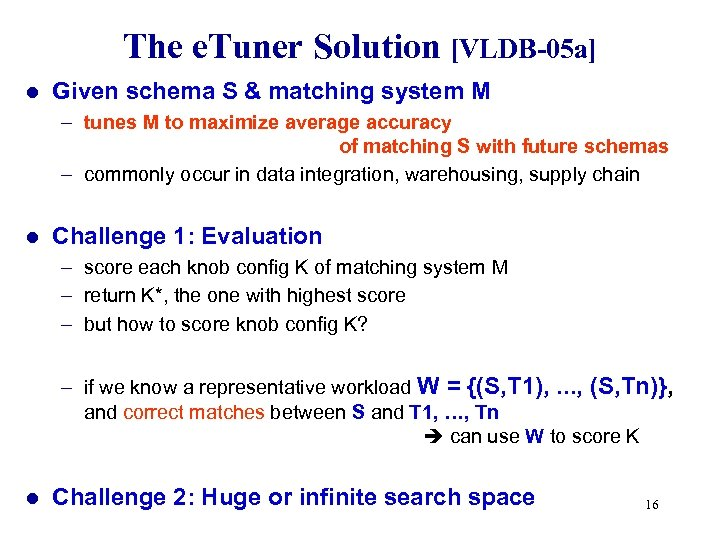 The e. Tuner Solution [VLDB-05 a] l Given schema S & matching system M