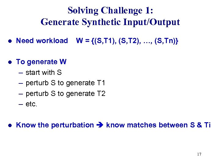 Solving Challenge 1: Generate Synthetic Input/Output l Need workload W = {(S, T 1),