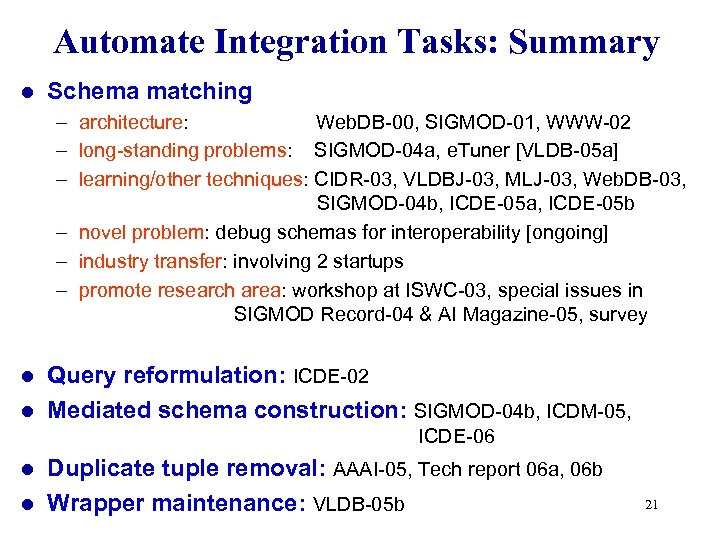 Automate Integration Tasks: Summary l Schema matching – architecture: Web. DB-00, SIGMOD-01, WWW-02 –