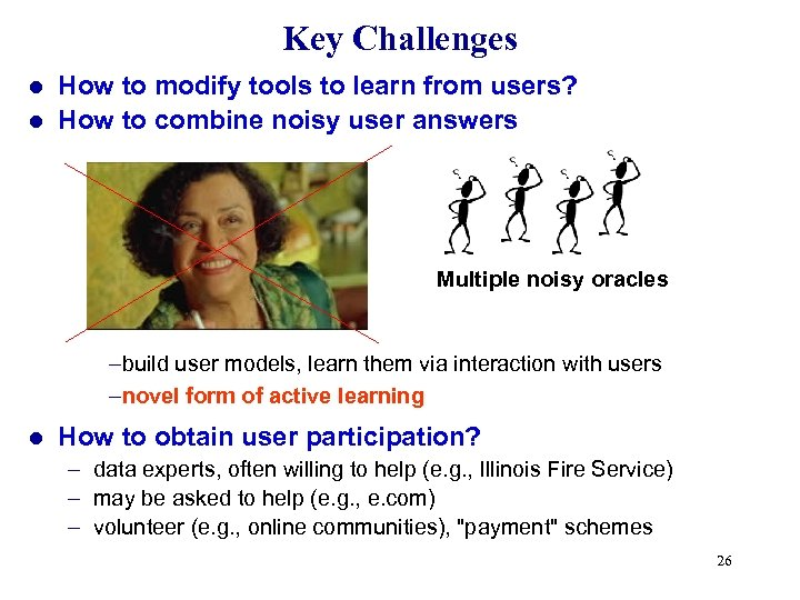 Key Challenges How to modify tools to learn from users? l How to combine