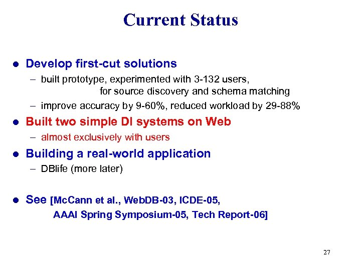 Current Status l Develop first-cut solutions – built prototype, experimented with 3 -132 users,