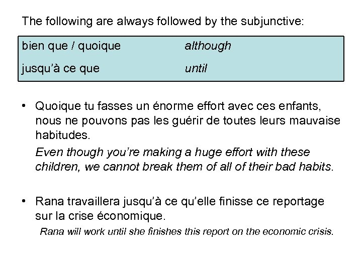 The following are always followed by the subjunctive: bien que / quoique although jusqu'à