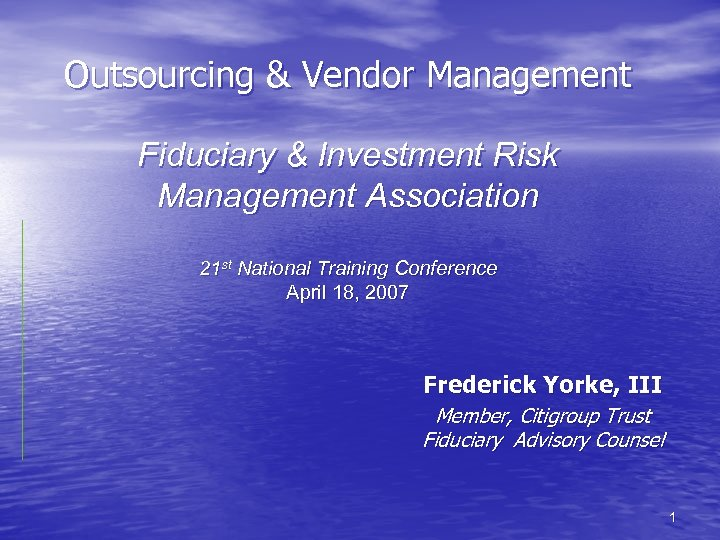 Outsourcing & Vendor Management Fiduciary & Investment Risk Management Association 21 st National Training