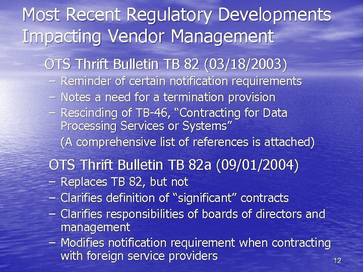 Most Recent Regulatory Developments Impacting Vendor Management OTS Thrift Bulletin TB 82 (03/18/2003) –