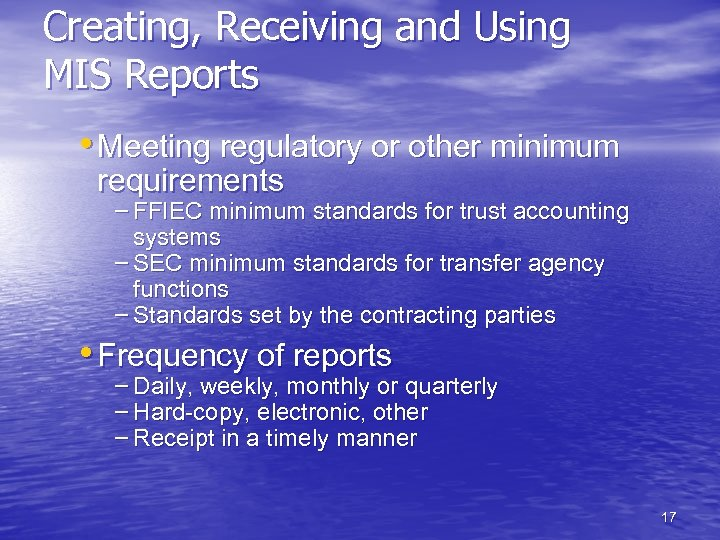 Creating, Receiving and Using MIS Reports • Meeting regulatory or other minimum requirements –