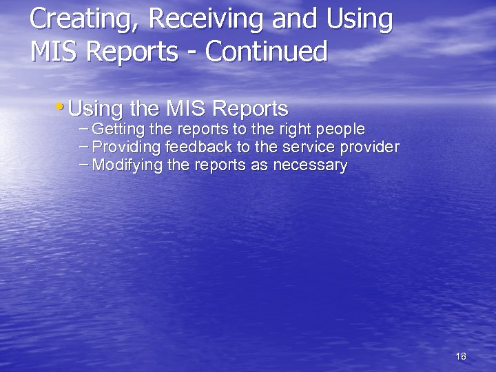 Creating, Receiving and Using MIS Reports - Continued • Using the MIS Reports –