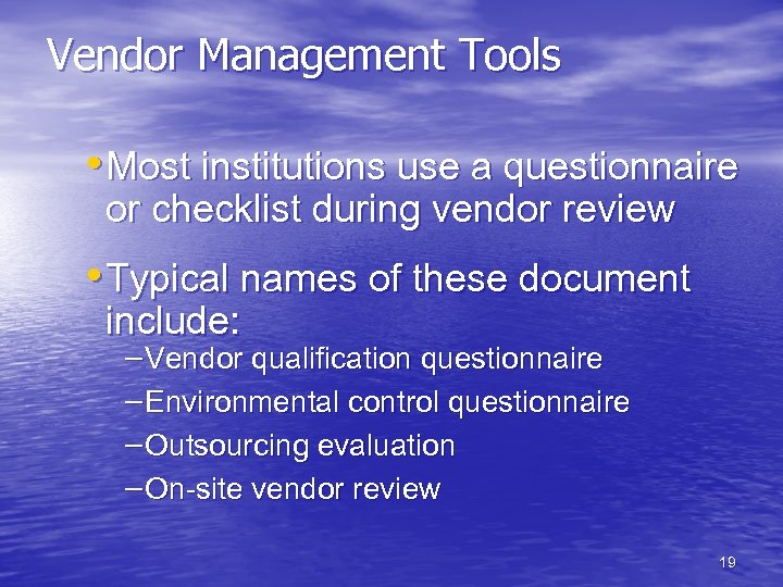 Vendor Management Tools • Most institutions use a questionnaire or checklist during vendor review
