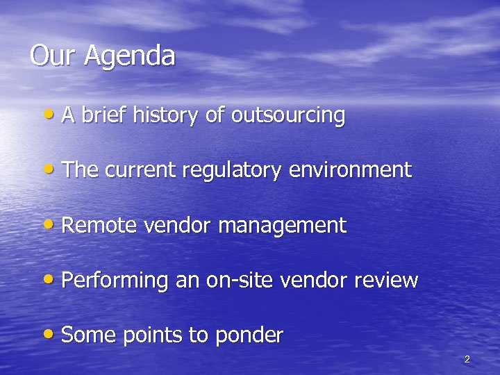 Our Agenda • A brief history of outsourcing • The current regulatory environment •
