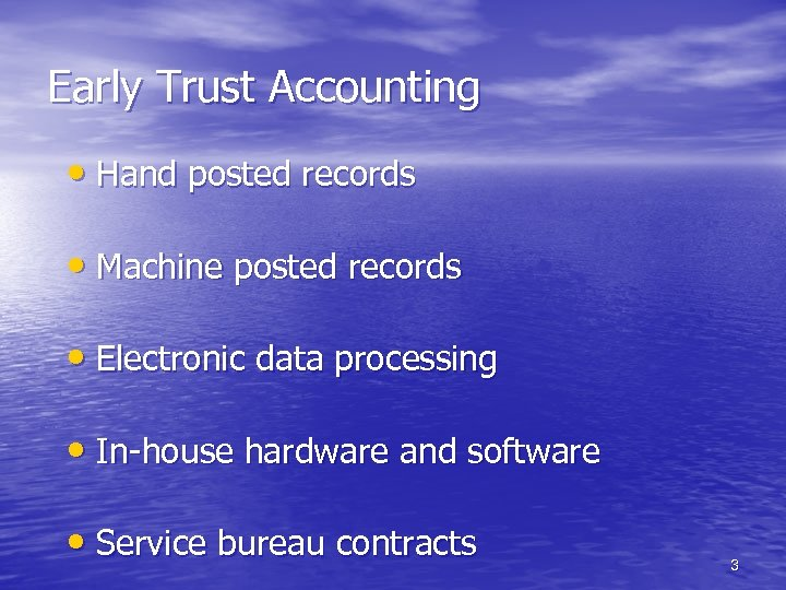 Early Trust Accounting • Hand posted records • Machine posted records • Electronic data