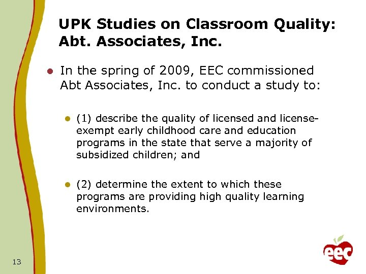 UPK Studies on Classroom Quality: Abt. Associates, Inc. l In the spring of 2009,