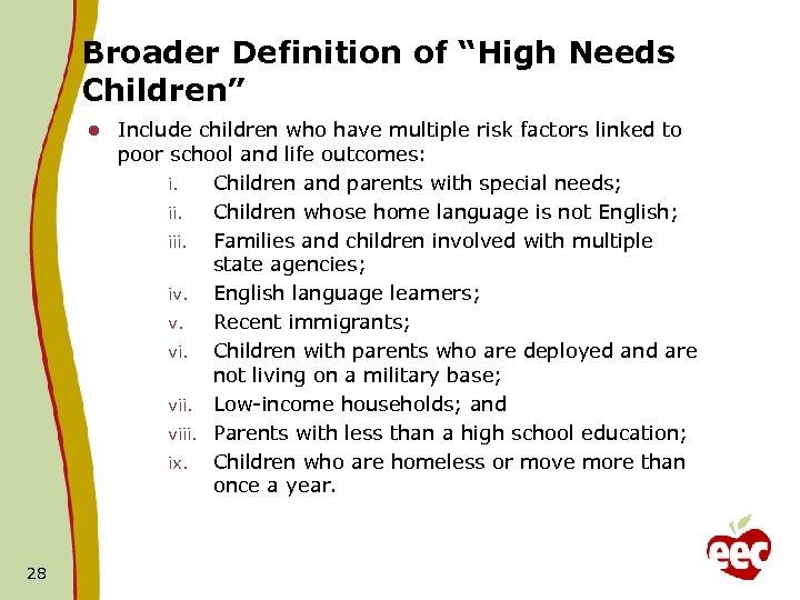 "Broader Definition of ""High Needs Children"" l 28 Include children who have multiple risk"