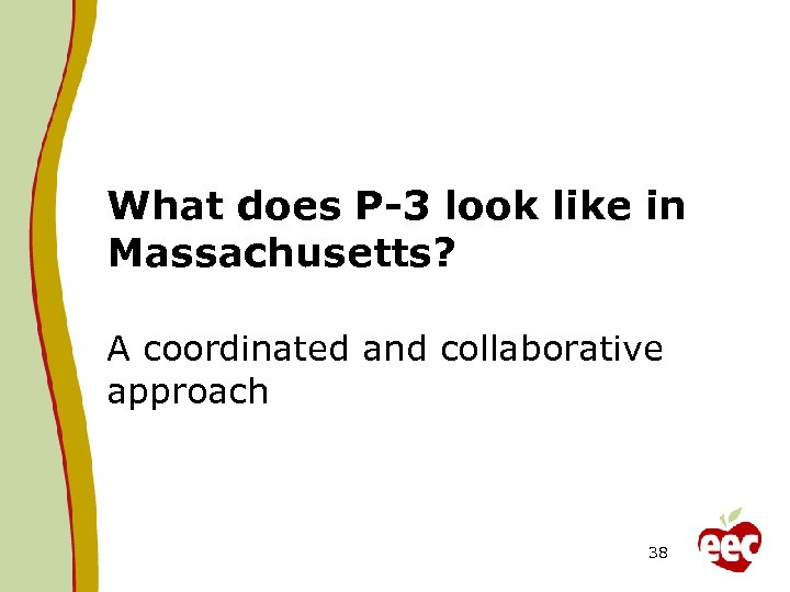 What does P-3 look like in Massachusetts? A coordinated and collaborative approach 38