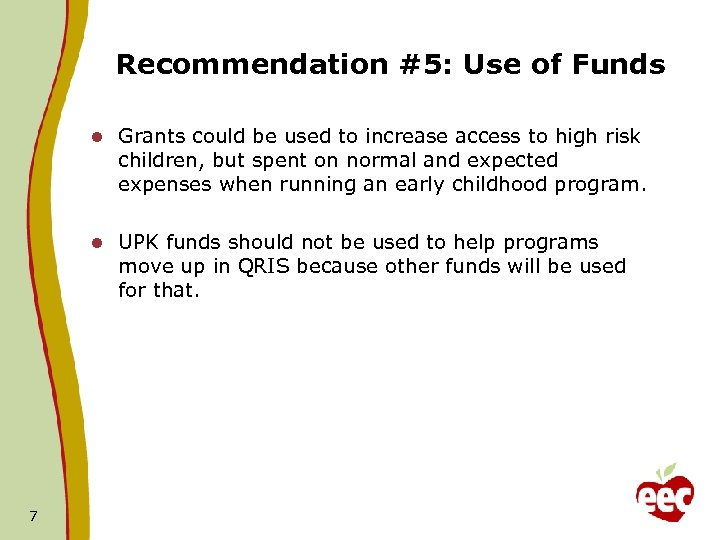 Recommendation #5: Use of Funds l l 7 Grants could be used to increase