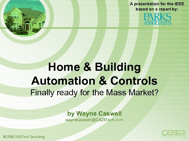 A presentation for the IEEE based on a report by: Home & Building Automation