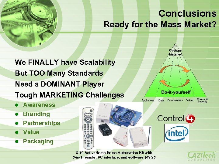 Conclusions Ready for the Mass Market? We FINALLY have Scalability But TOO Many Standards
