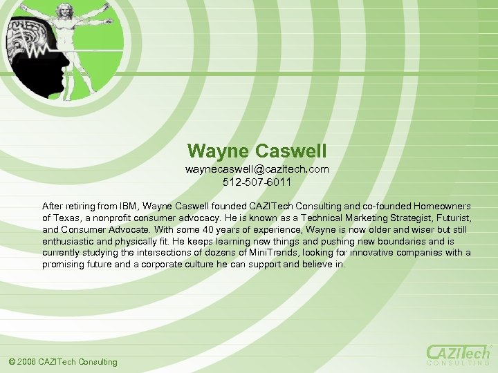 Wayne Caswell waynecaswell@cazitech. com 512 -507 -6011 After retiring from IBM, Wayne Caswell founded