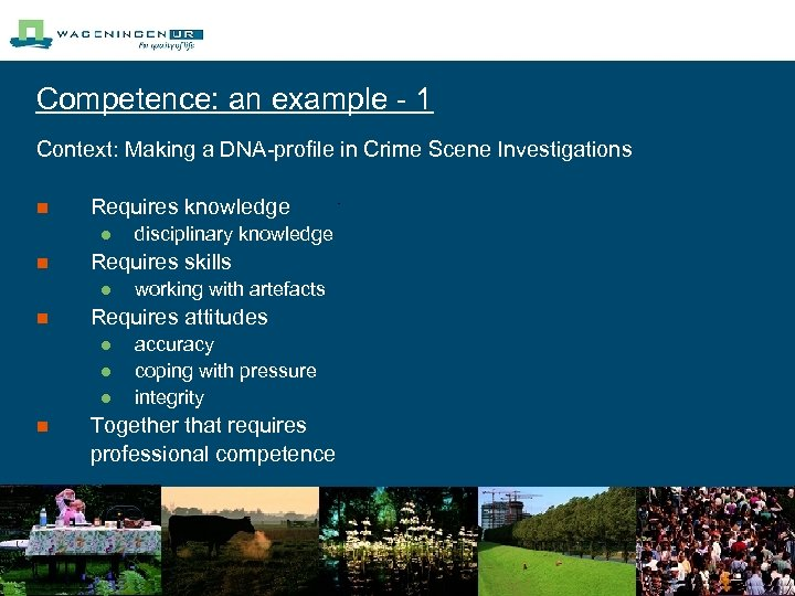 Competence: an example - 1 Context: Making a DNA-profile in Crime Scene Investigations n