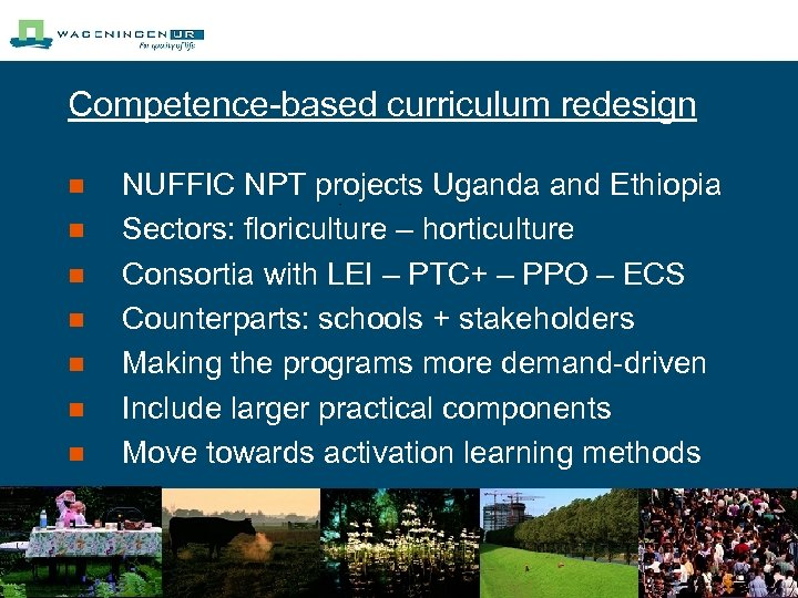 Competence-based curriculum redesign n n n NUFFIC NPT projects Uganda and Ethiopia Sectors: floriculture