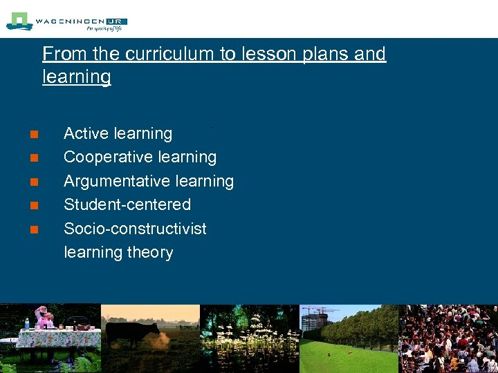From the curriculum to lesson plans and learning n n n Active learning Cooperative