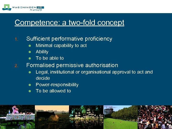Competence: a two-fold concept 1. Sufficient performative proficiency l l l 2. Minimal capability