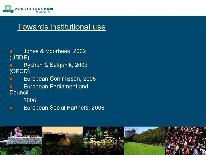 Towards institutional use Jones & Voorhees, 2002 (USDE) n Rychen & Salganik, 2003 (OECD)