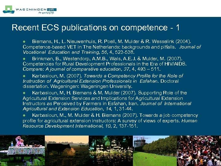 Recent ECS publications on competence - 1 Biemans, H. , L. Nieuwenhuis, R. Poell,