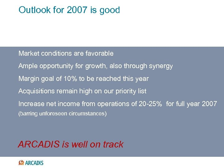 Outlook for 2007 is good Market conditions are favorable Ample opportunity for growth, also
