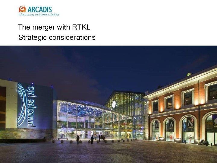 Infrastructuur, milieu, gebouwen The merger with RTKL Strategic considerations