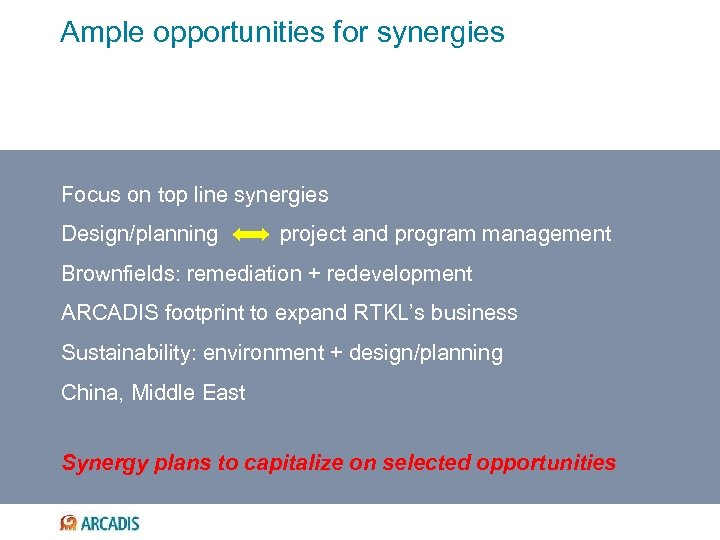Ample opportunities for synergies Focus on top line synergies Design/planning project and program management