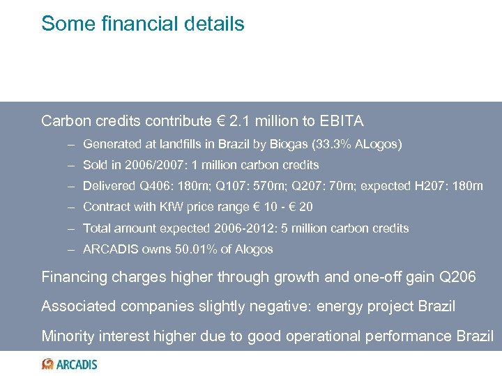 Some financial details Carbon credits contribute € 2. 1 million to EBITA – Generated