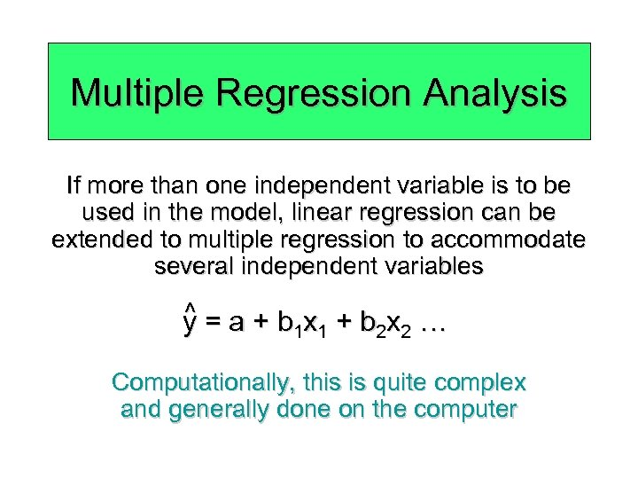 Multiple Regression Analysis If more than one independent variable is to be used in