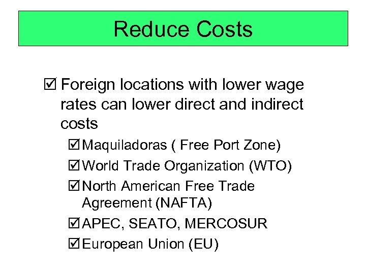 Reduce Costs þ Foreign locations with lower wage rates can lower direct and indirect