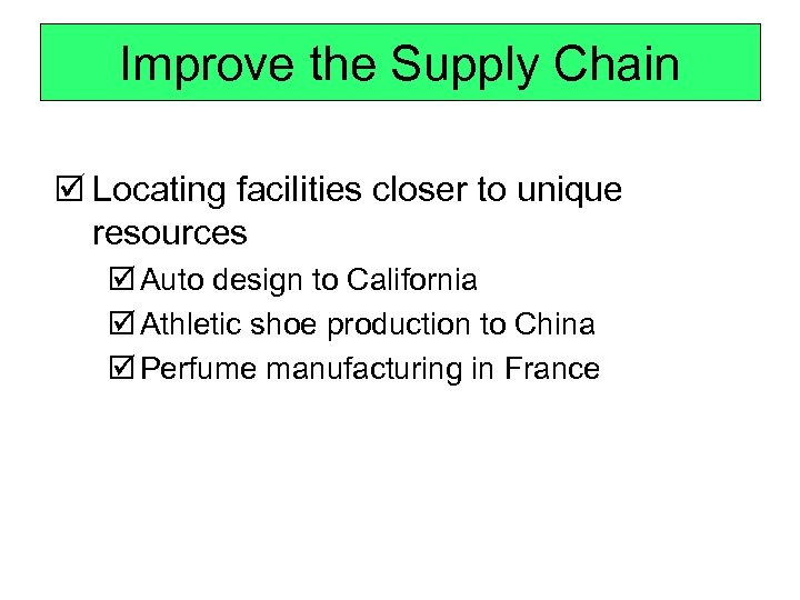 Improve the Supply Chain þ Locating facilities closer to unique resources þ Auto design