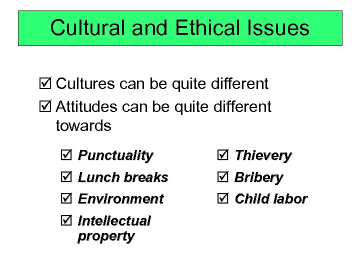 Cultural and Ethical Issues þ Cultures can be quite different þ Attitudes can be