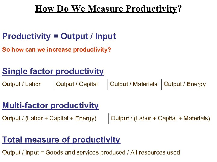 How Do We Measure Productivity? Productivity = Output / Input So how can we
