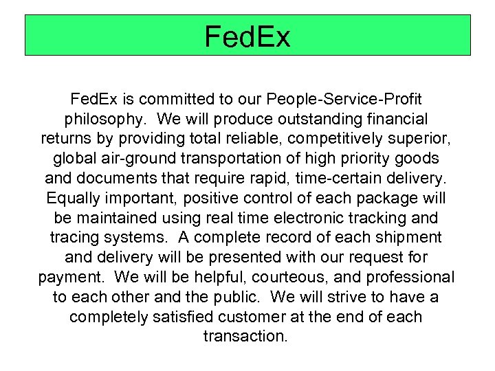 Fed. Ex is committed to our People-Service-Profit philosophy. We will produce outstanding financial returns