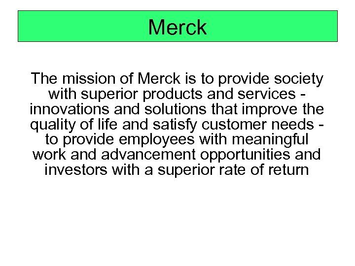 Merck The mission of Merck is to provide society with superior products and services